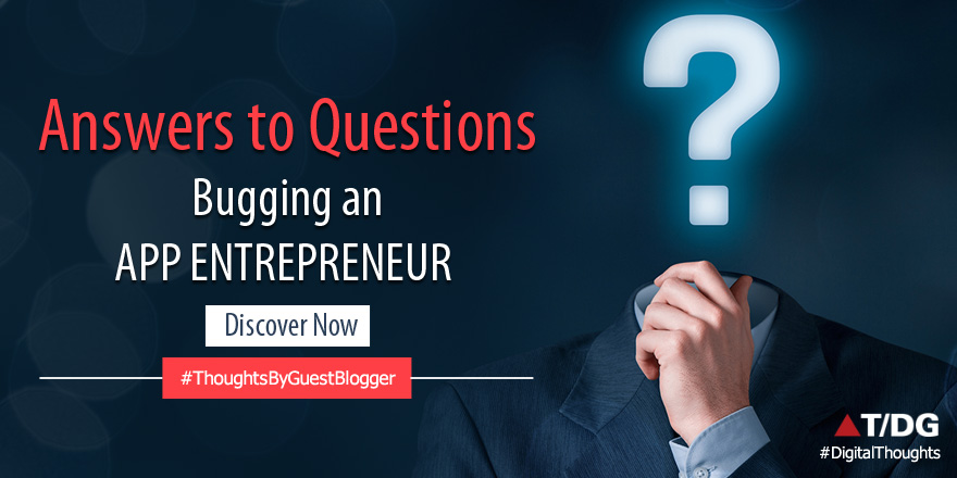 An App Entrepreneur? Get answers to the questions bugging you!