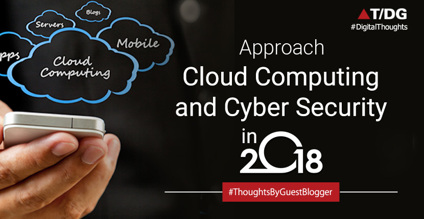 How to Approach Cloud Computing and Cyber Security in 2018