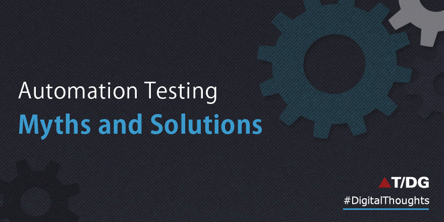 Automation Testing: Myths and Solutions