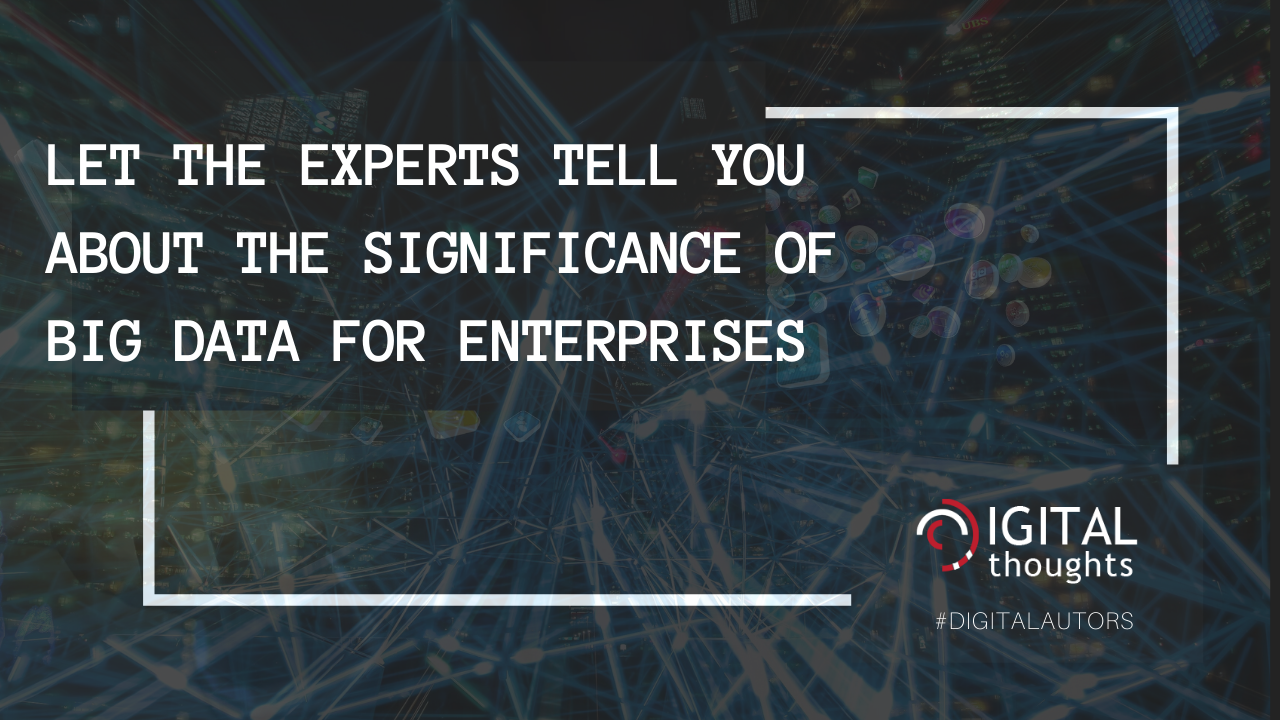 What Experts Say on the Significance of Big Data for Enterprises Today