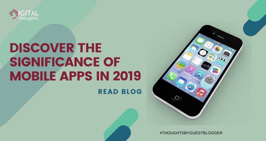 The Significance of Mobile Apps in 2019