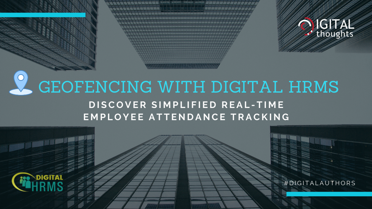 Geofencing with Digital HRMS: Employee Attendance Management Simplified with Real-Time Tracking