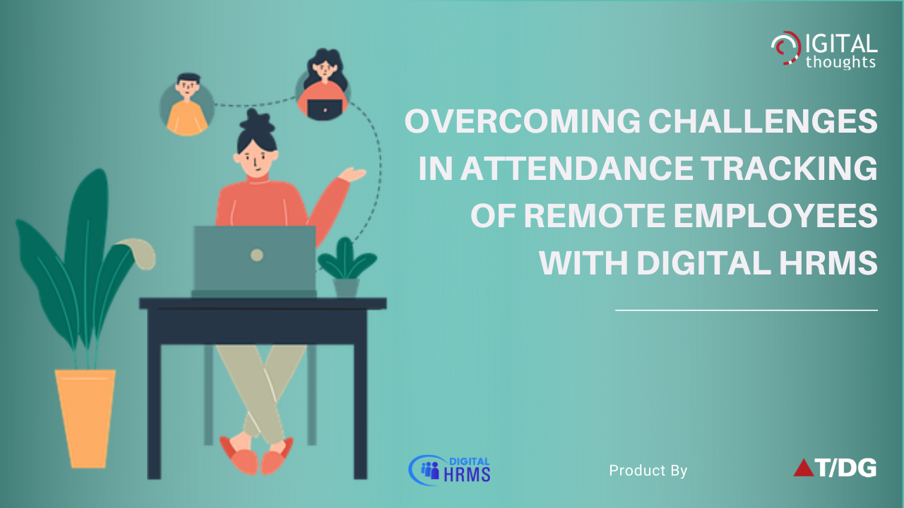 How Digital HRMS is the Solution to Challenges in Attendance Tracking of Remote Employees