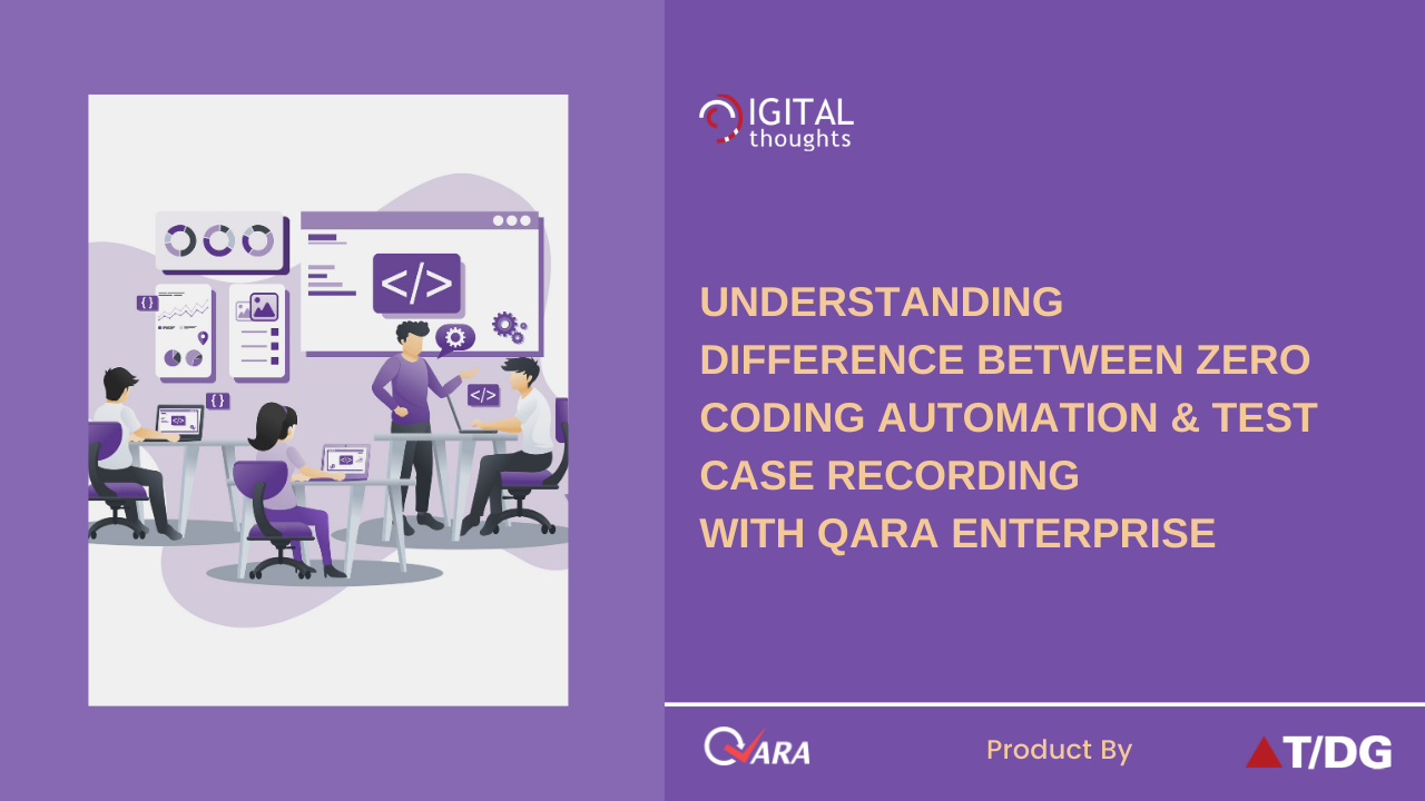 Difference Between Recording Test Cases and Zero Coding Automation with QARA Enterprise