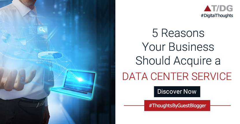 5 Reasons Why Acquiring a Data Center Service Must Be a Top Priority
