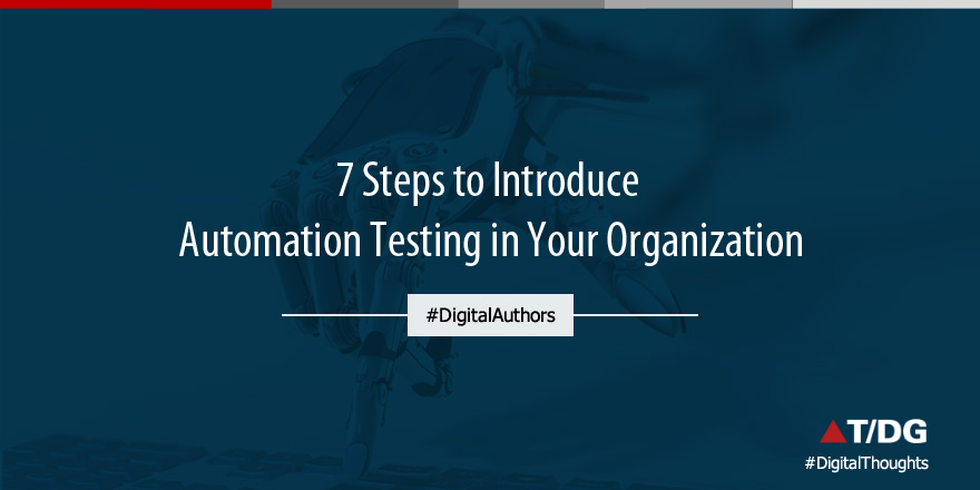 7 Steps to Introduce Automation Testing in your Organization