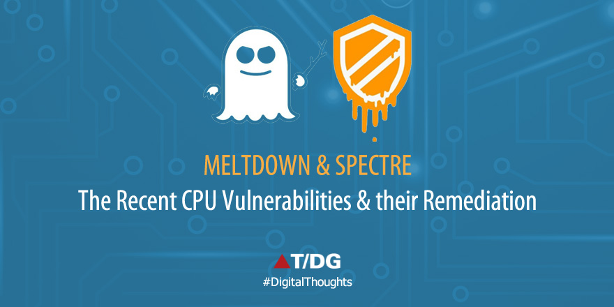 Meltdown and Spectre CPU Vulnerabilities and its Remediation