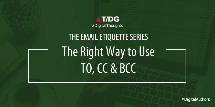 The Email Etiquette Series Use Of To Vs Cc Vs Bccs T Dg Blog Digital Thoughts