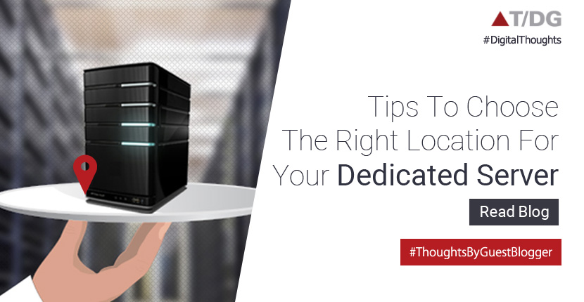 Tips To Choose The Right Location For Your Dedicated Server