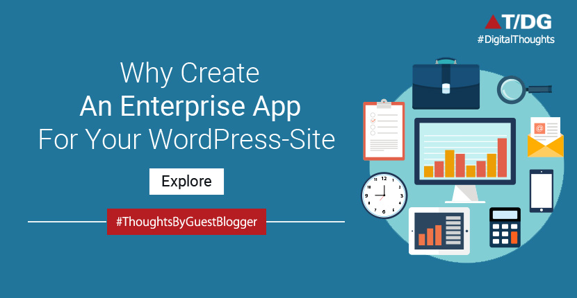 Why Create an Enterprise App For Your WordPress Site?