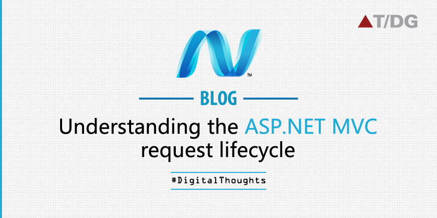 A Detailed Walkthrough of ASP. Net MVC Request Life Cycle